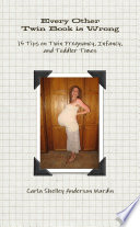 Every Other Twin Book is Wrong: 15 Tips on Twin Pregnancy, Infancy, and Toddler Times