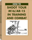 How To Shoot Your M16 AR 15 In Training And Combat