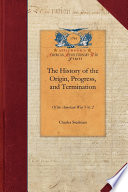 The History of the Origin  Progress  and Termination of the American War