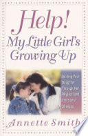 Help, My Little Girl's Growing Up : they share personal anecdotes, counsel...