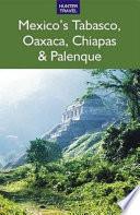 Mexico s Tabasco  Oaxaca  Chiapas   Palenque