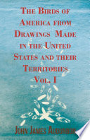 The Birds of America from Drawings Made in the United States and their Territories