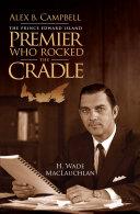 download ebook alex b. campbell: the prince edward island premier who rocked the cradle pdf epub