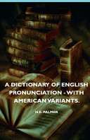 A Dictionary of English Pronunciation   With American Variants