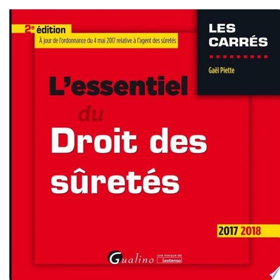 L'essentiel du droit des sûretés / Gaël Piette.- Issy-les-Moulineaux : Gualino, une marque de Lextenso , DL 2017
