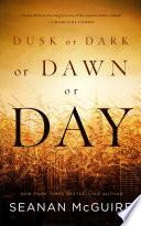 Dusk or Dark or Dawn or Day by Seanan McGuire