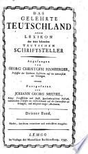 Das gelehrte Teutschland  oder Lexikon der jetzt lebenden teutschen Schriftsteller  angefangen von G C  Hamberger  fortgesetzt von J G  Meusel  J S  Ersch and J W S  Lindner