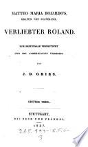 Verliebter Roland ; Zum Erstenmale Verdeuscht Und Mit Anmerkungen Versehen Von J. D. Gries