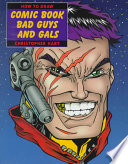 How to Draw Comic Book Bad Guys and Gals Free download PDF and Read online