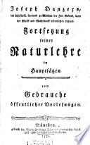 Joseph Danzers, des kuhrfürstl. Lyceums zu München der Zeit Rektors, dann der Physik und Mathematik ordentlichen Lehrers. Fortsetzung seiner Naturlehre in Hauptsätzen