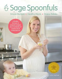 Sage Spoonfuls Simple Recipes  Healthy Meals  Happy Babies  paperback