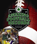 Amazing Football Records : of top players, teams, and games in the...