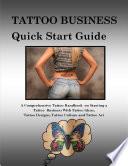 Tattoo Business Quick Start Guide  A Comprehensive Tattoo Handbook On Starting a Tattoo Business With Tattoo Ideas  Tattoo Designs  Tattoo Culture and Tattoo Art