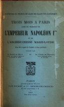 Trois mois a Paris lors du mariage de l empereur Napoleon ler et de l archiduchesse Marie Louise