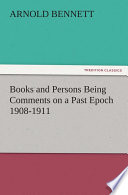 Books and Persons Being Comments on a Past Epoch 1908 1911