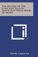 The Mystery of the Long Lost Eighth  Ninth and Tenth Books of Moses