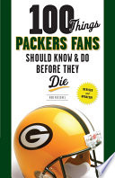 100 Things Packers Fans Should Know   Do Before They Die