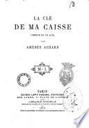 La clé de ma caisse comédie en un acte par Amédée Achard