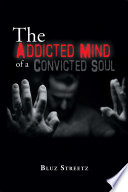 The Addicted Mind Of A Convicted Soul