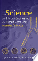 The Science and Ethics of Engineering the Human Germ Line