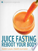 Juice Fasting  Reboot Your Body   Best Diet for Wellness and Weight Loss