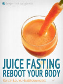 Juice Fasting: Reboot Your Body - Best Diet for Wellness and Weight Loss