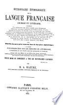 Dictionnaire étymologique de la langue française usuelle et littéraire ... suivi d'une liste des mots qui se trouvent hors de leur place alphabétique