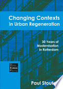 Changing Contexts in Urban Regeneration: 30 Years of Modernisation in Rotterdam