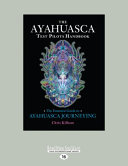 The Ayahuasca Test Pilot's Handbook To Ayahuasca Use Aiding Seekers In Making