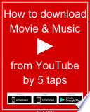 『 How to download Movie & Music from YouTube by 5 taps 』 - for Android, iPhone & iPad -