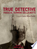 True Detective  Viaggi al termine della notte