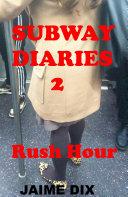 Subway Diaries 2  rush hour  public erotica
