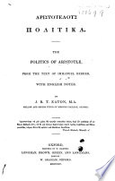 The Politics of Aristotle  from the text of Immanuel Bekker  with English notes  By J  R  T  Eaton