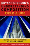 Bryan Peterson s Understanding Composition Field Guide