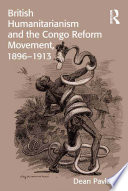 British Humanitarianism and the Congo Reform Movement, 1896-1913 Of King Leopold Ii Of