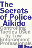 The Secrets of Police Aikido Controlling Tactics Used by Law Enforcement Professionals