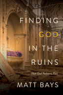 Finding God In The Ruins : what you've been taught in church, then...