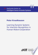 Learning Dynamic Systems For Intention Recognition In Human Robot Cooperation book