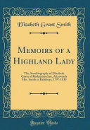 Memoirs of a Highland Lady Of Elizabeth Grant Of Rothiemurchus Afterwards Mrs