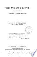 Records of York castle, by A.W. Twyford and A. Griffiths. [With] York and York castle: an appendix