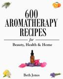 600 Aromatherapy Recipes