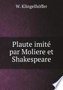 Plaute imit? par Moliere et Shakespeare