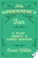Lady Windermere s Fan   A Play about a Good Woman
