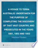 A Voyage to Terra Australis, Undertaken for the Purpose of Completing the Discovery of that Vast Country and Prosecuted in the Years 1801, 1802 and 1803...