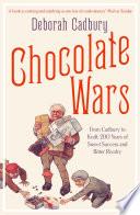 Chocolate Wars  From Cadbury to Kraft  200 years of Sweet Success and Bitter Rivalry