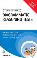 How to pass diagrammatic reasoning tests [electronic resource] : essential practice for abstract, input type and spacial reasoning tests / Mike Bryon.