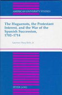 The Huguenots The Protestant Interest And The War Of The Spanish Succession 1702 1714 book