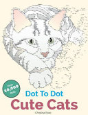 Dot to Dot Cute Cats  Adorable Anti Stress Images and Scenes to Complete and Colour