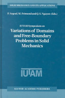 IUTAM Symposium on Variations of Domain and Free Boundary Problems in Solid Mechanics