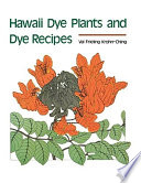 Hawaii Dye Plants and Dye Recipes Crocheting Knitting Macrame; For Those Who Work